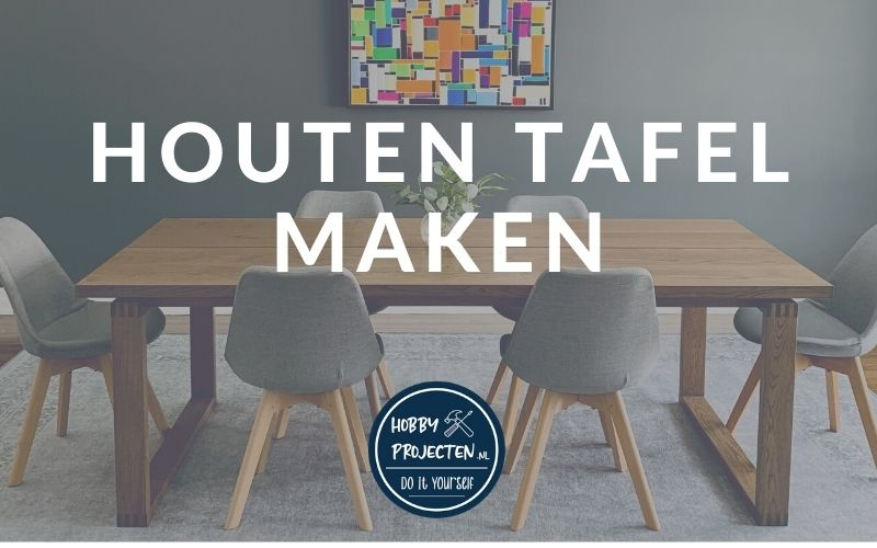houten tafel maken